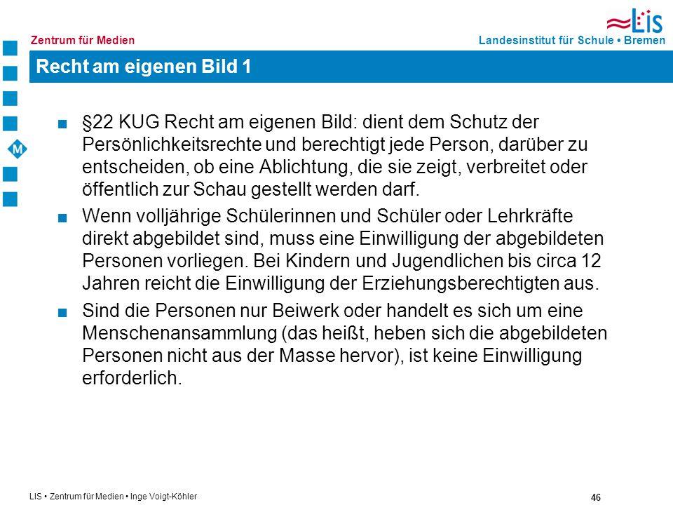 46 LIS Zentrum für Medien Inge Voigt-Köhler Landesinstitut für Schule BremenZentrum für Medien Recht am eigenen Bild 1 §22 KUG Recht am eigenen Bild: