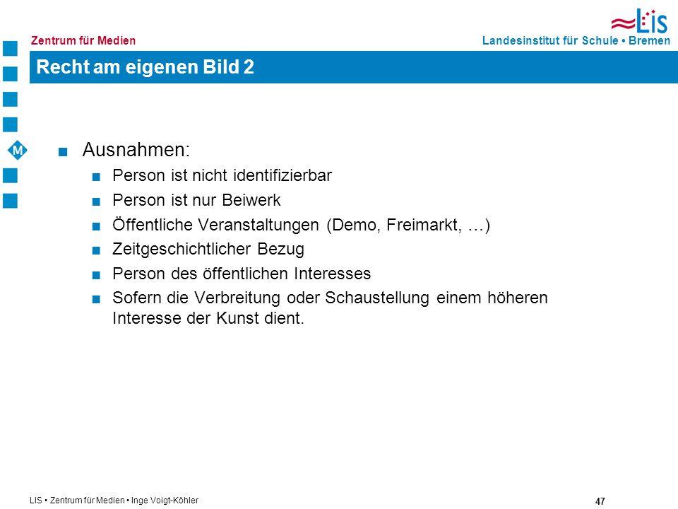 47 LIS Zentrum für Medien Inge Voigt-Köhler Landesinstitut für Schule BremenZentrum für Medien Recht am eigenen Bild 2 Ausnahmen: Person ist nicht ide