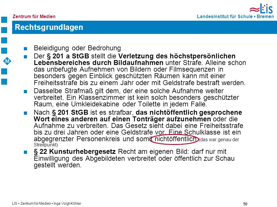 50 LIS Zentrum für Medien Inge Voigt-Köhler Landesinstitut für Schule BremenZentrum für Medien Rechtsgrundlagen Beleidigung oder Bedrohung Der § 201 a