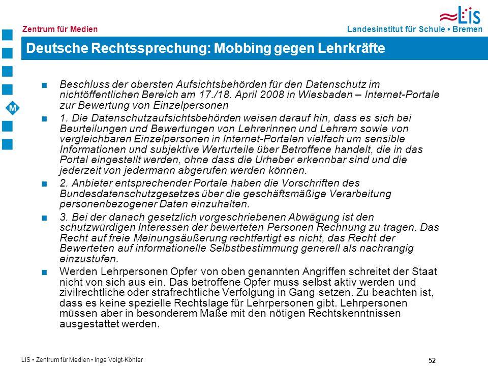 52 LIS Zentrum für Medien Inge Voigt-Köhler Landesinstitut für Schule BremenZentrum für Medien Deutsche Rechtssprechung: Mobbing gegen Lehrkräfte Besc