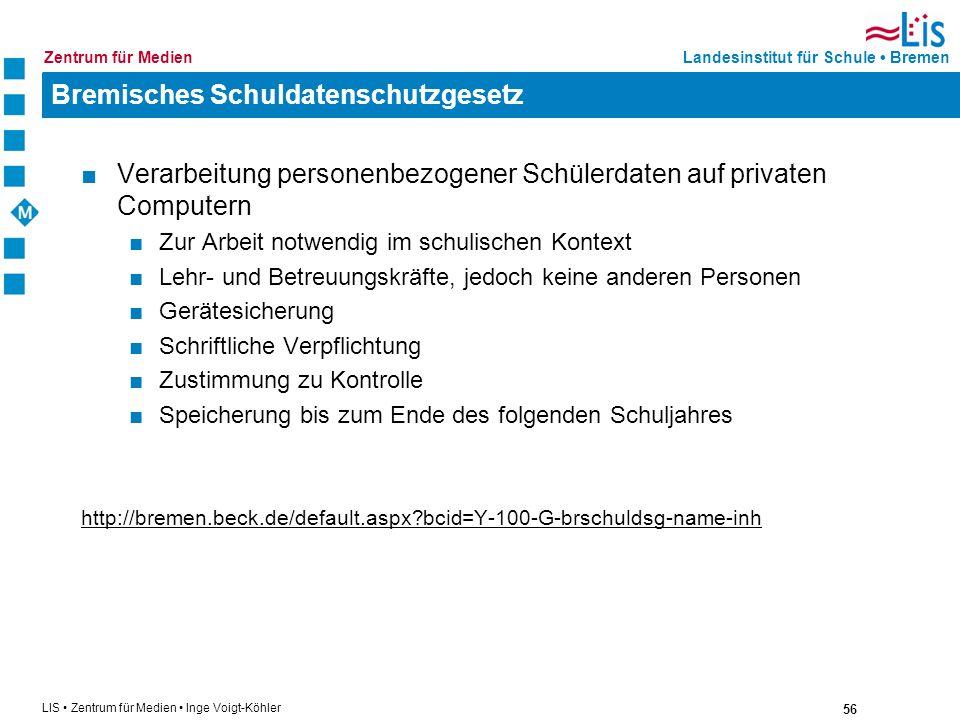 56 LIS Zentrum für Medien Inge Voigt-Köhler Landesinstitut für Schule BremenZentrum für Medien Bremisches Schuldatenschutzgesetz Verarbeitung personen