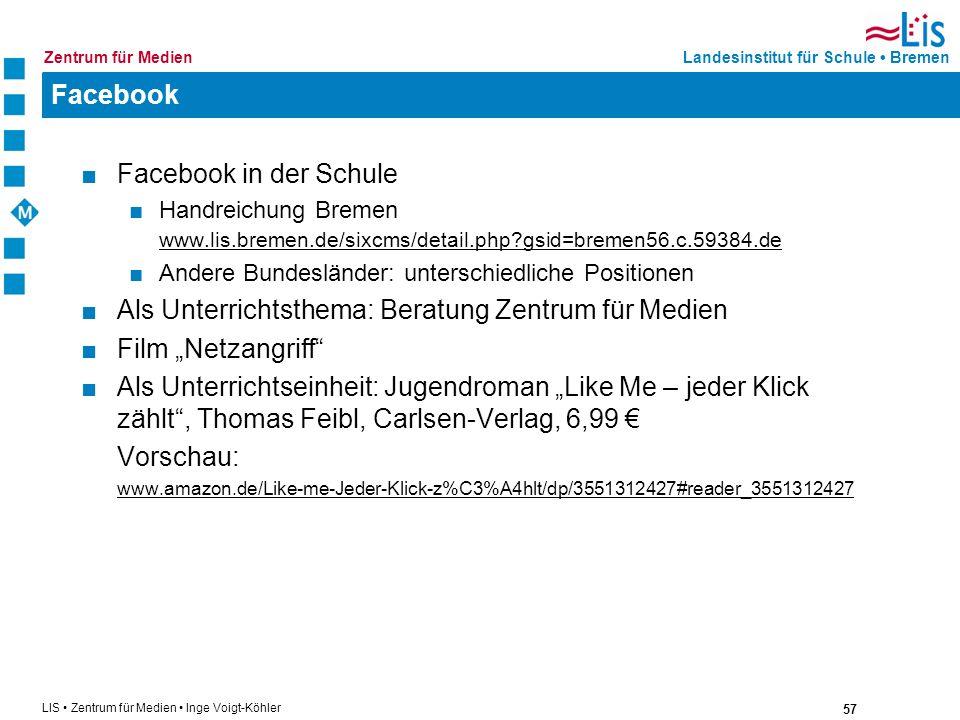 57 LIS Zentrum für Medien Inge Voigt-Köhler Landesinstitut für Schule BremenZentrum für Medien Facebook Facebook in der Schule Handreichung Bremen www