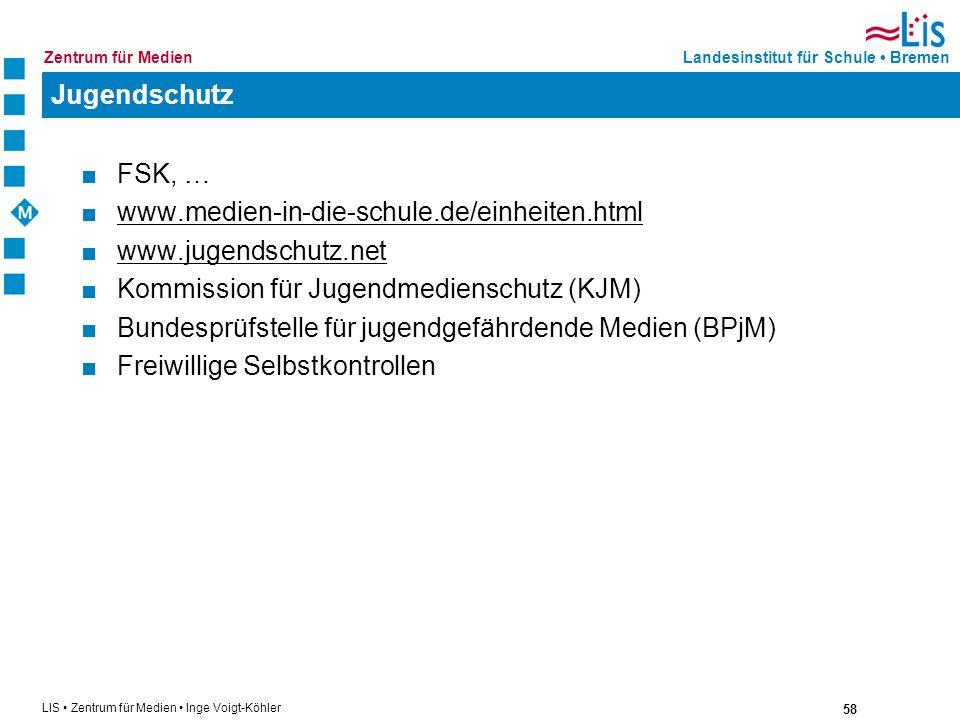 58 LIS Zentrum für Medien Inge Voigt-Köhler Landesinstitut für Schule BremenZentrum für Medien Jugendschutz FSK, … www.medien-in-die-schule.de/einheit