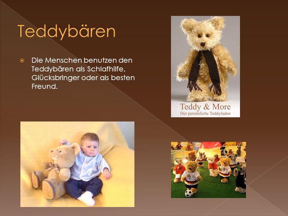 Die Menschen benutzen den Teddybären als Schlafhilfe, Glücksbringer oder als besten Freund.