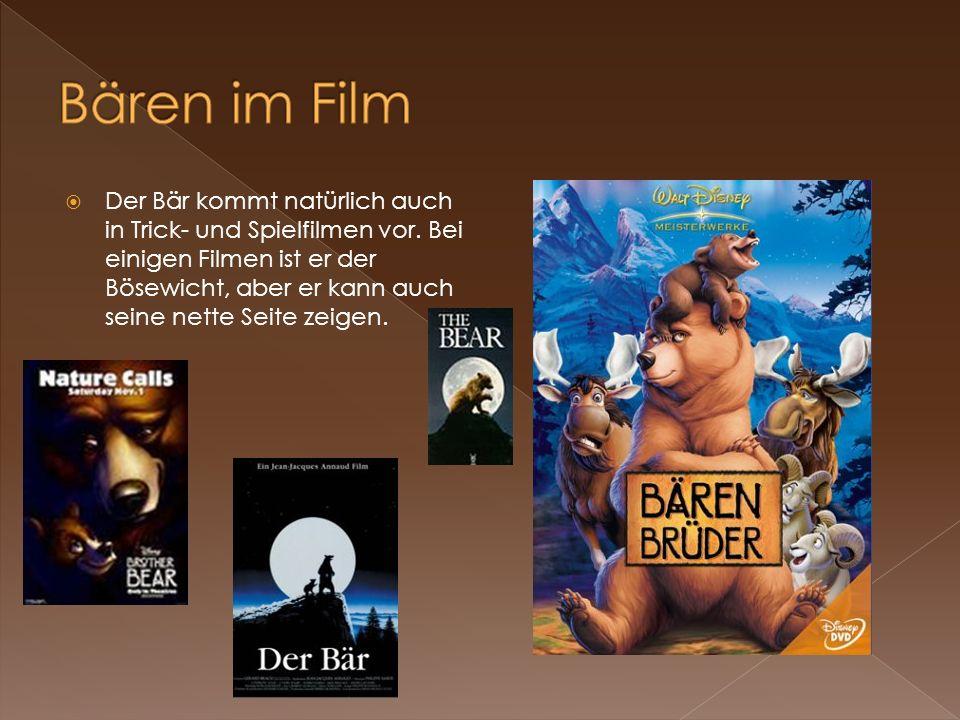 Der Bär kommt natürlich auch in Trick- und Spielfilmen vor. Bei einigen Filmen ist er der Bösewicht, aber er kann auch seine nette Seite zeigen.