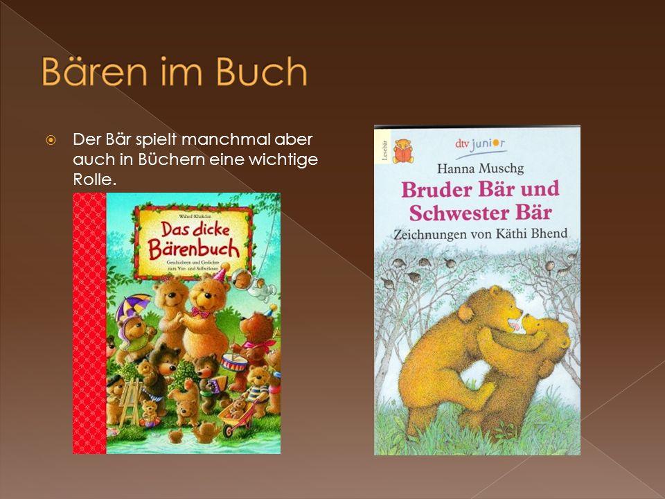 Der Bär spielt manchmal aber auch in Büchern eine wichtige Rolle.