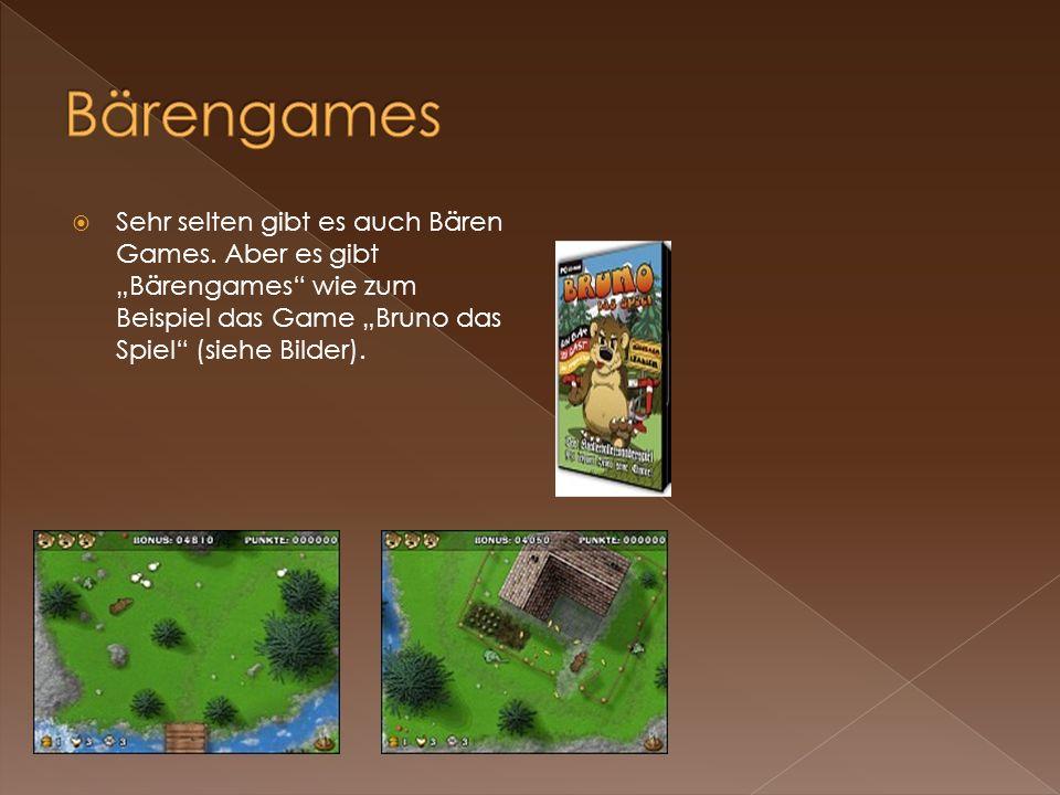 Sehr selten gibt es auch Bären Games. Aber es gibt Bärengames wie zum Beispiel das Game Bruno das Spiel (siehe Bilder).