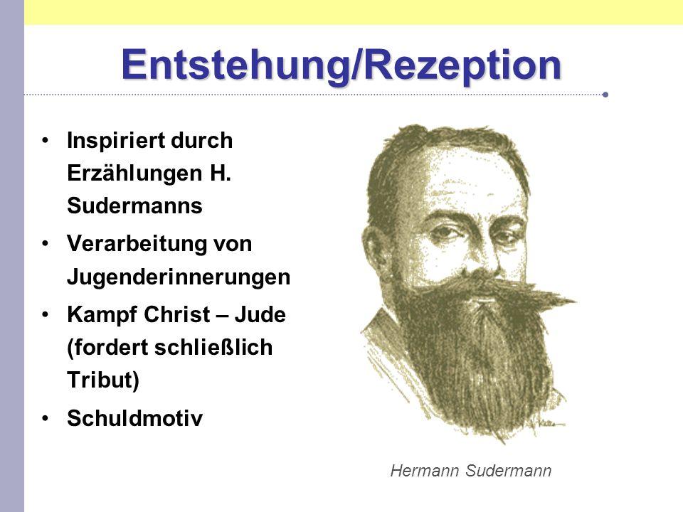 Entstehung/Rezeption Inspiriert durch Erzählungen H. Sudermanns Verarbeitung von Jugenderinnerungen Kampf Christ – Jude (fordert schließlich Tribut) S