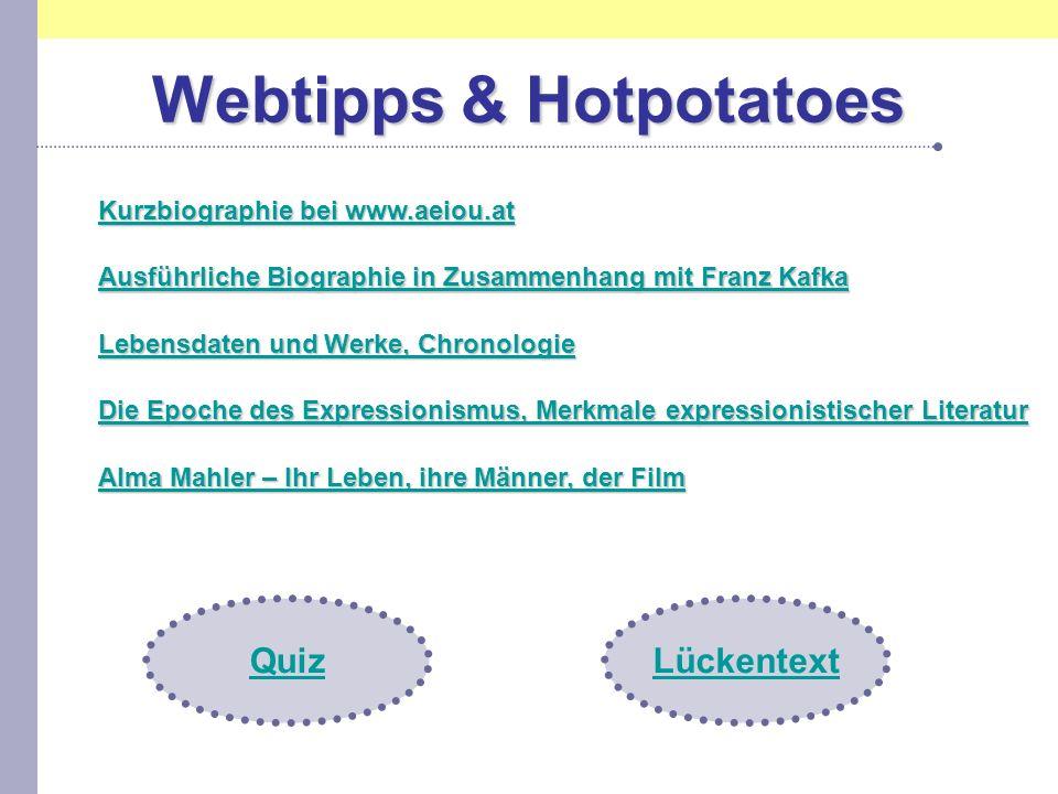Webtipps & Hotpotatoes Kurzbiographie bei www.aeiou.at Kurzbiographie bei www.aeiou.at Ausführliche Biographie in Zusammenhang mit Franz Kafka Ausführ