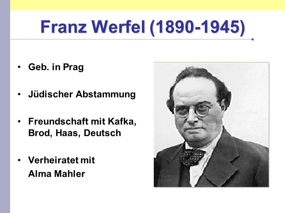 Franz Werfel (1890-1945) Geb. in Prag Jüdischer Abstammung Freundschaft mit Kafka, Brod, Haas, Deutsch Verheiratet mit Alma Mahler