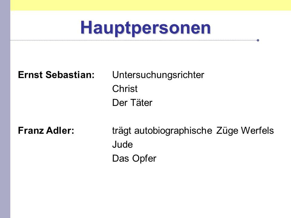 Hauptpersonen Ernst Sebastian:Untersuchungsrichter Christ Der Täter Franz Adler:trägt autobiographische Züge Werfels Jude Das Opfer
