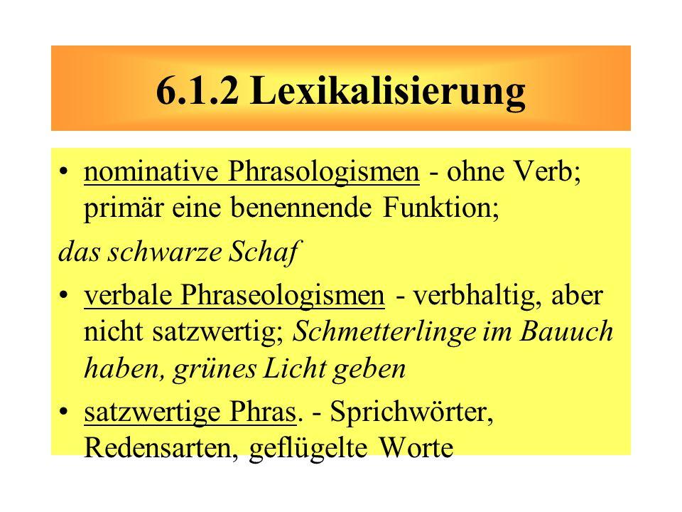 nominative Phrasologismen - ohne Verb; primär eine benennende Funktion; das schwarze Schaf verbale Phraseologismen - verbhaltig, aber nicht satzwertig