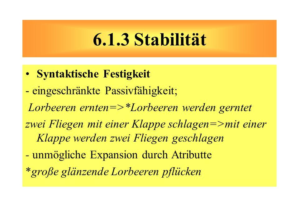 Syntaktische Festigkeit - eingeschränkte Passivfähigkeit; Lorbeeren ernten=>*Lorbeeren werden gerntet zwei Fliegen mit einer Klappe schlagen=>mit eine