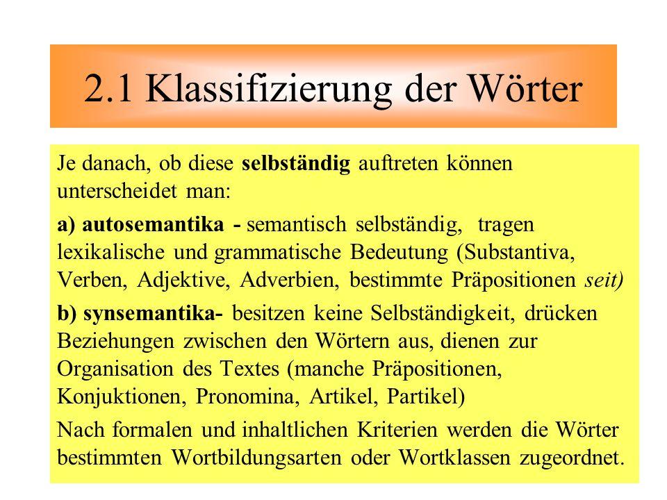 Je danach, ob diese selbständig auftreten können unterscheidet man: a) autosemantika - semantisch selbständig, tragen lexikalische und grammatische Be