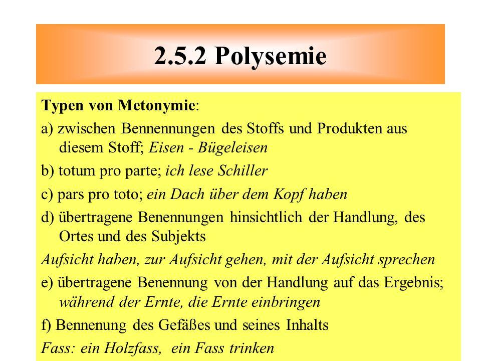 Typen von Metonymie: a) zwischen Bennennungen des Stoffs und Produkten aus diesem Stoff; Eisen - Bügeleisen b) totum pro parte; ich lese Schiller c) p