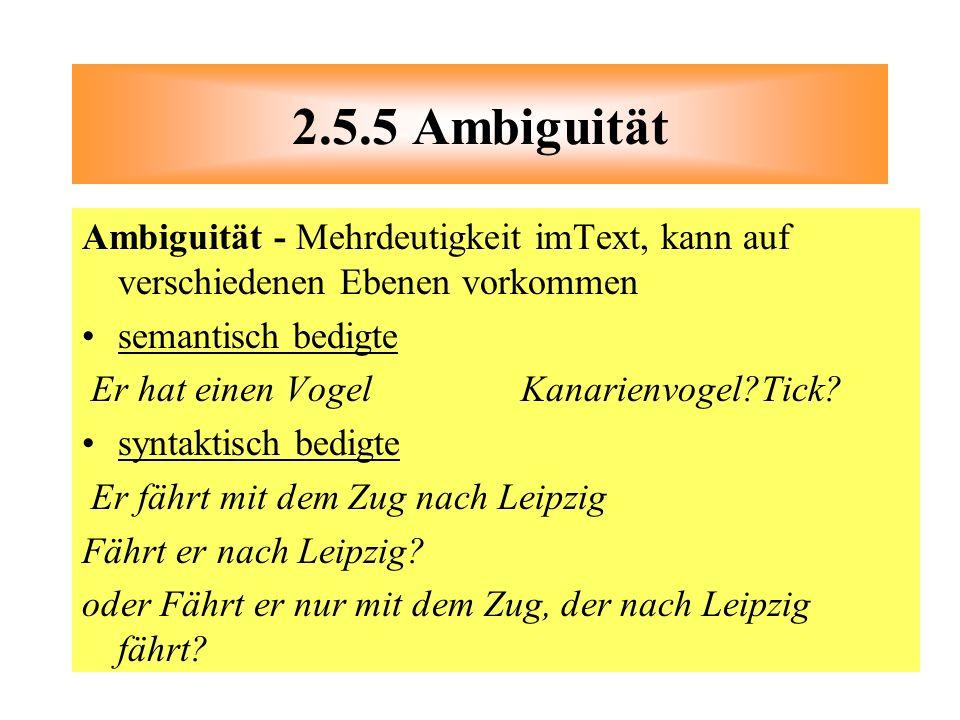 Ambiguität - Mehrdeutigkeit imText, kann auf verschiedenen Ebenen vorkommen semantisch bedigte Er hat einen Vogel Kanarienvogel?Tick? syntaktisch bedi