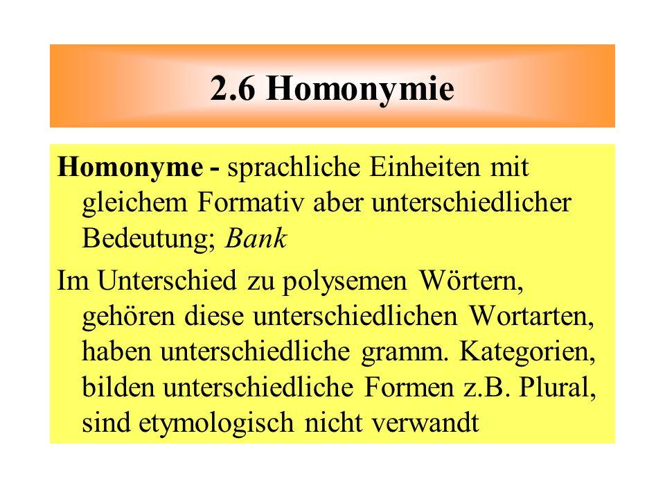 Homonyme - sprachliche Einheiten mit gleichem Formativ aber unterschiedlicher Bedeutung; Bank Im Unterschied zu polysemen Wörtern, gehören diese unter
