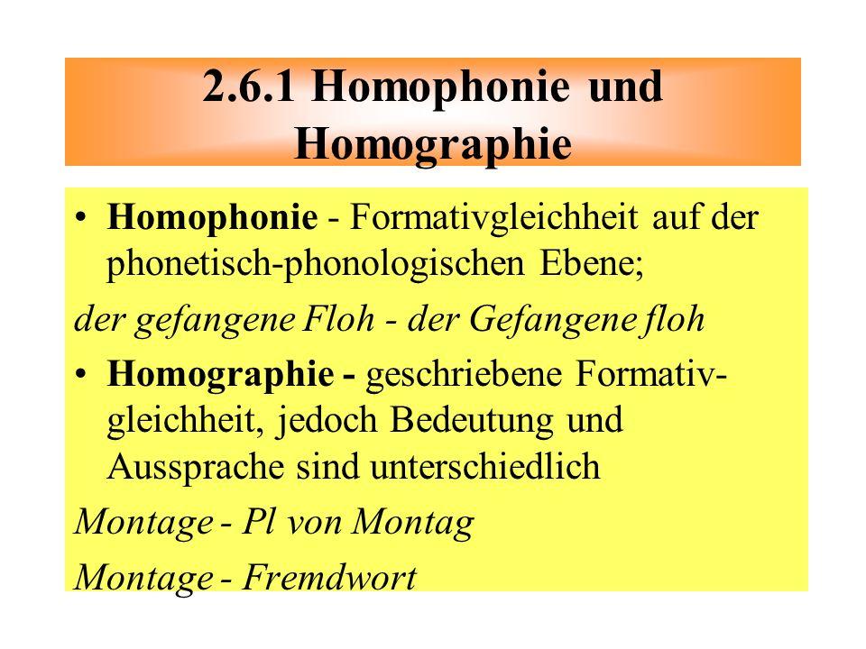 Homophonie - Formativgleichheit auf der phonetisch-phonologischen Ebene; der gefangene Floh - der Gefangene floh Homographie - geschriebene Formativ-