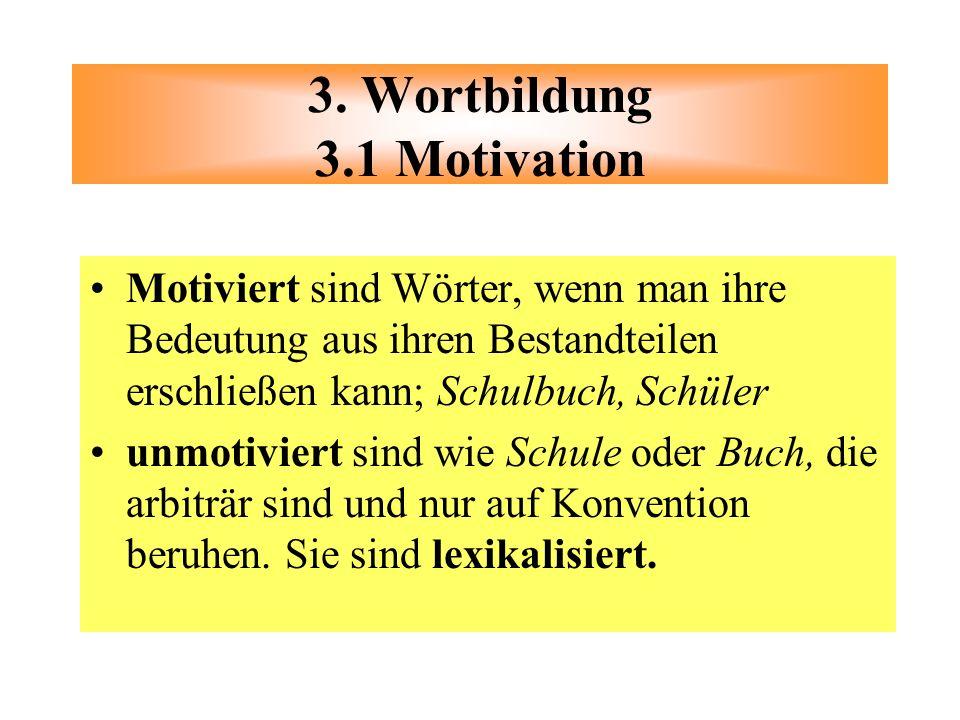 Motiviert sind Wörter, wenn man ihre Bedeutung aus ihren Bestandteilen erschließen kann; Schulbuch, Schüler unmotiviert sind wie Schule oder Buch, die