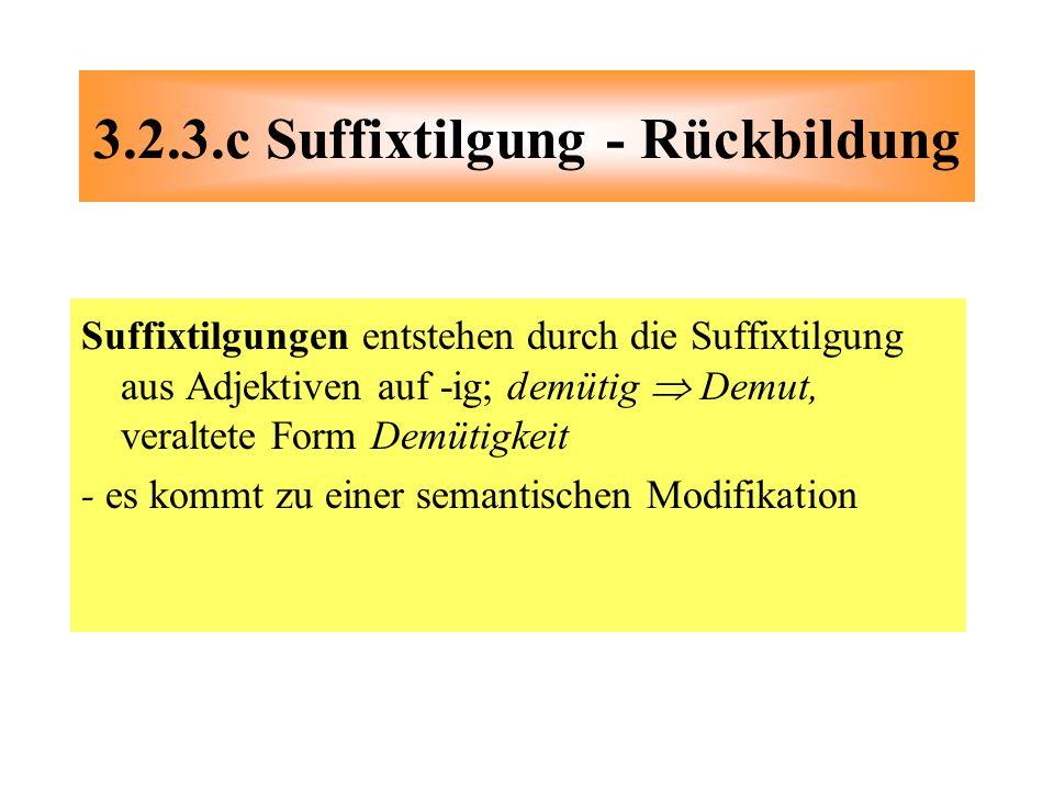 Suffixtilgungen entstehen durch die Suffixtilgung aus Adjektiven auf -ig; demütig Demut, veraltete Form Demütigkeit - es kommt zu einer semantischen M