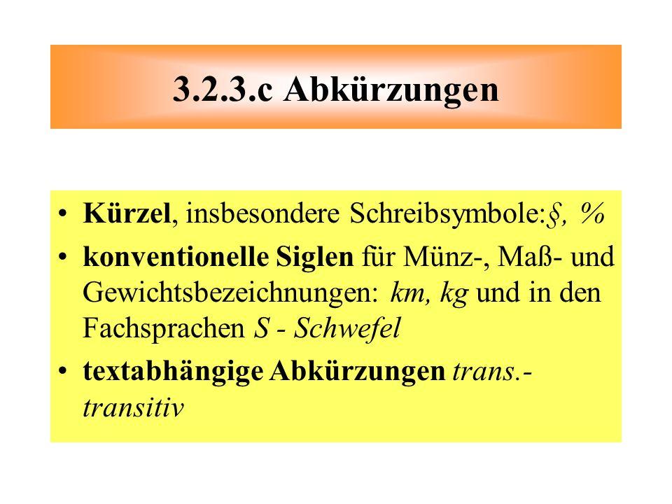 Kürzel, insbesondere Schreibsymbole:§, % konventionelle Siglen für Münz-, Maß- und Gewichtsbezeichnungen: km, kg und in den Fachsprachen S - Schwefel