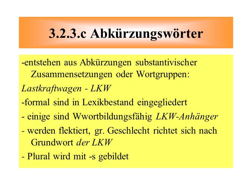 -entstehen aus Abkürzungen substantivischer Zusammensetzungen oder Wortgruppen: Lastkraftwagen - LKW -formal sind in Lexikbestand eingegliedert - eini