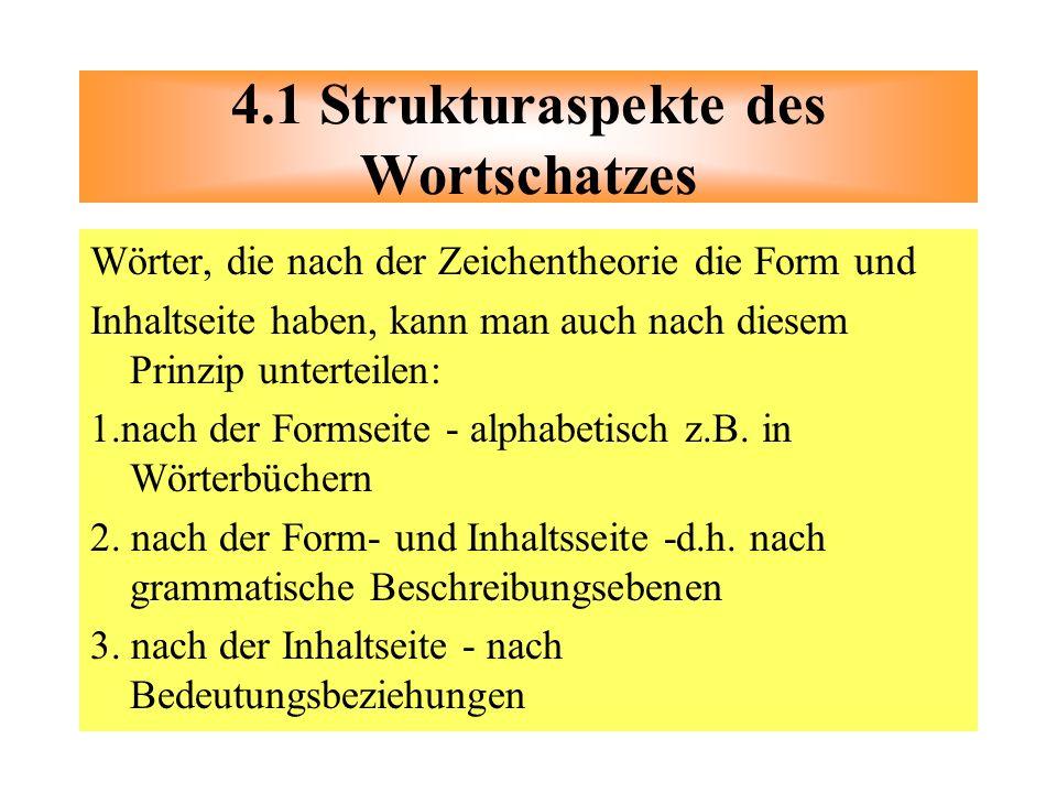 Wörter, die nach der Zeichentheorie die Form und Inhaltseite haben, kann man auch nach diesem Prinzip unterteilen: 1.nach der Formseite - alphabetisch