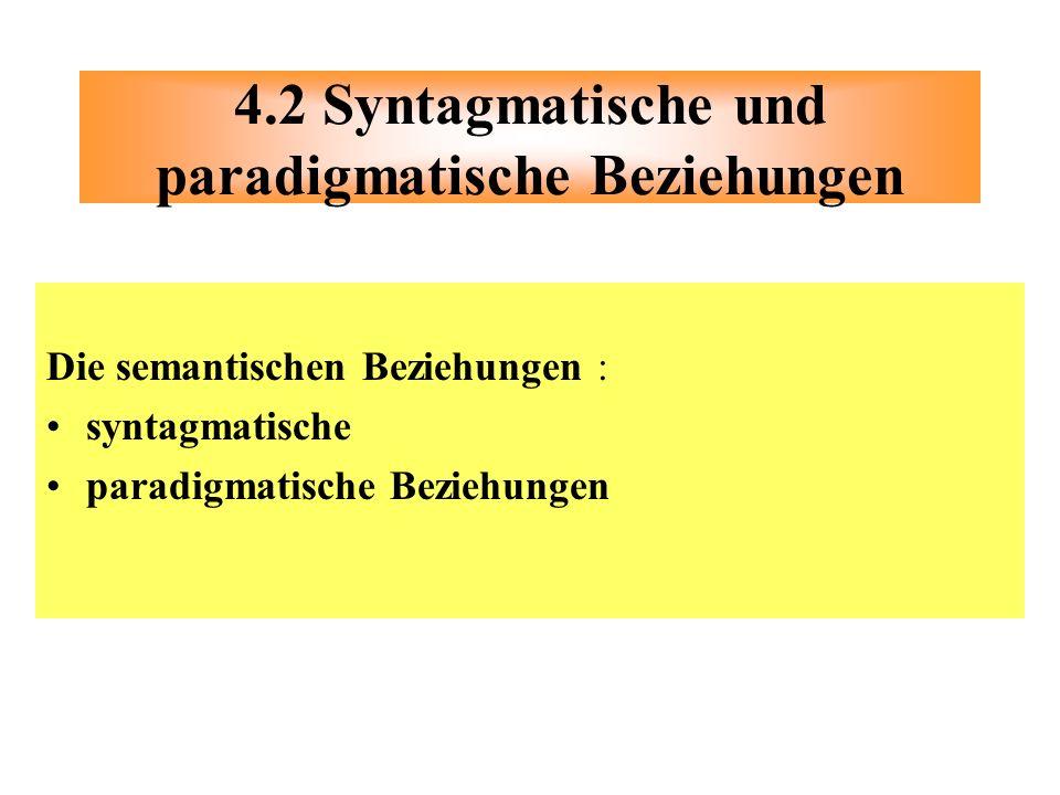 Die semantischen Beziehungen : syntagmatische paradigmatische Beziehungen 4.2 Syntagmatische und paradigmatische Beziehungen