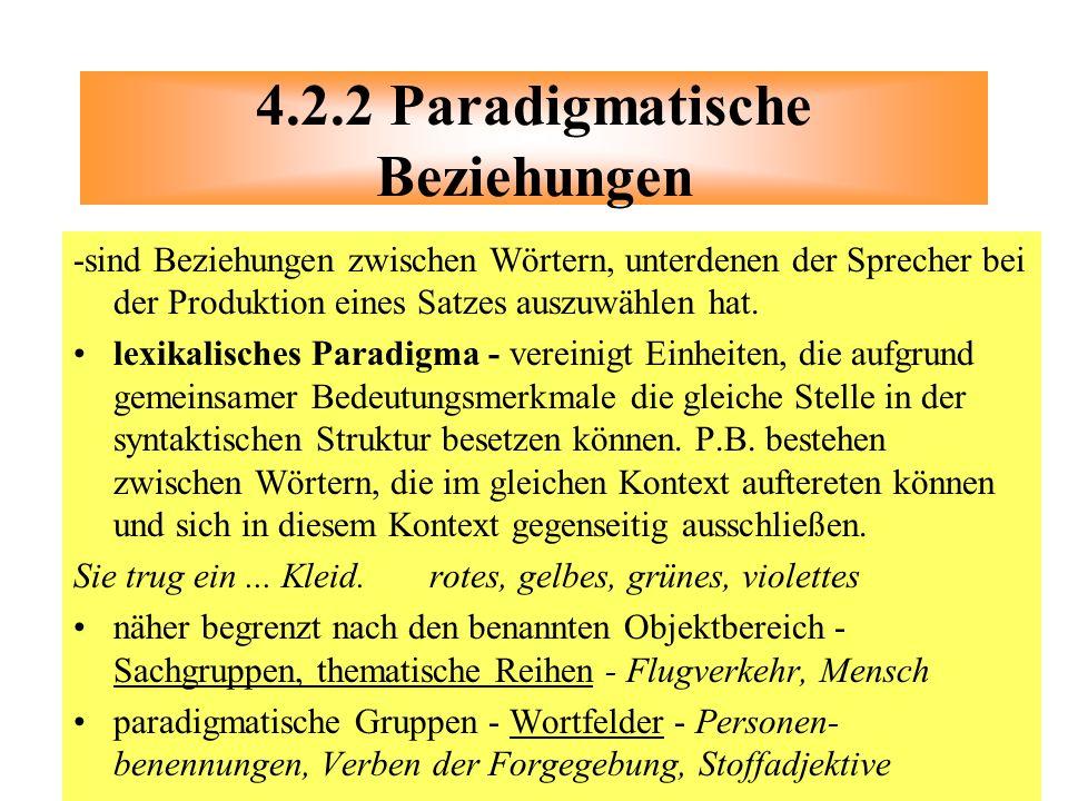 -sind Beziehungen zwischen Wörtern, unterdenen der Sprecher bei der Produktion eines Satzes auszuwählen hat. lexikalisches Paradigma - vereinigt Einhe