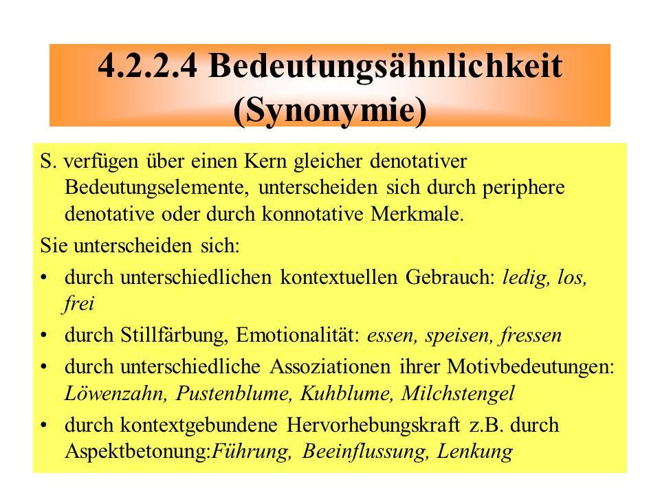 S. verfügen über einen Kern gleicher denotativer Bedeutungselemente, unterscheiden sich durch periphere denotative oder durch konnotative Merkmale. Si