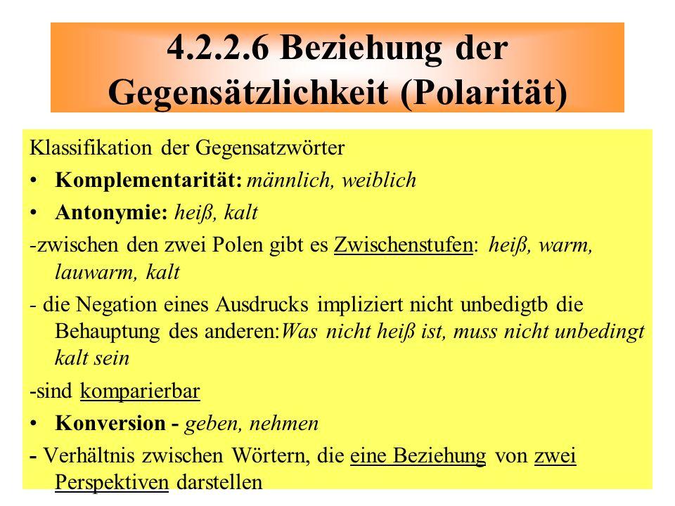 Klassifikation der Gegensatzwörter Komplementarität: männlich, weiblich Antonymie: heiß, kalt -zwischen den zwei Polen gibt es Zwischenstufen: heiß, w