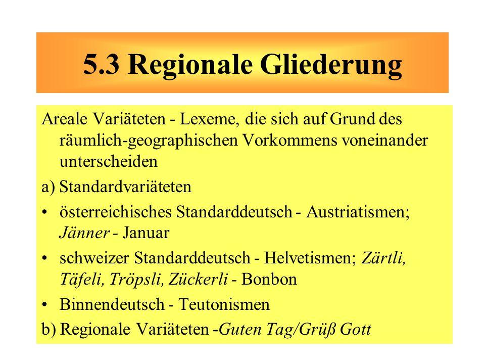 Areale Variäteten - Lexeme, die sich auf Grund des räumlich-geographischen Vorkommens voneinander unterscheiden a) Standardvariäteten österreichisches