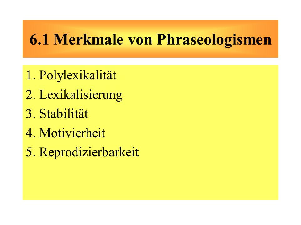 1. Polylexikalität 2. Lexikalisierung 3. Stabilität 4. Motivierheit 5. Reprodizierbarkeit 6.1 Merkmale von Phraseologismen