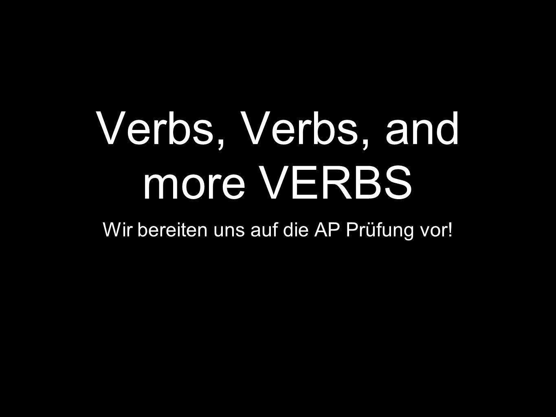 Verbs, Verbs, and more VERBS Wir bereiten uns auf die AP Prüfung vor!