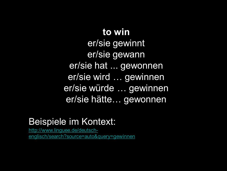 to win er/sie gewinnt er/sie gewann er/sie hat... gewonnen er/sie wird … gewinnen er/sie würde … gewinnen er/sie hätte… gewonnen Beispiele im Kontext: