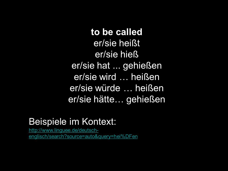to be called er/sie heißt er/sie hieß er/sie hat... gehießen er/sie wird … heißen er/sie würde … heißen er/sie hätte… gehießen Beispiele im Kontext: h