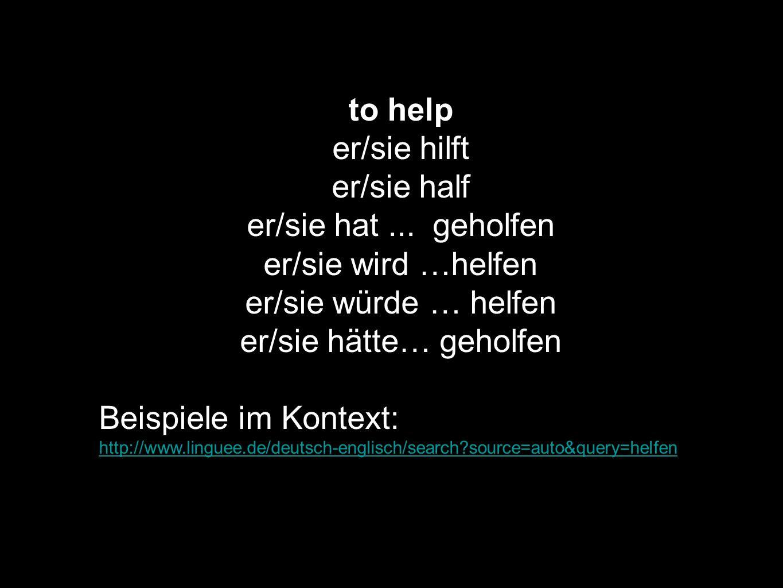 to help er/sie hilft er/sie half er/sie hat... geholfen er/sie wird …helfen er/sie würde … helfen er/sie hätte… geholfen Beispiele im Kontext: http://