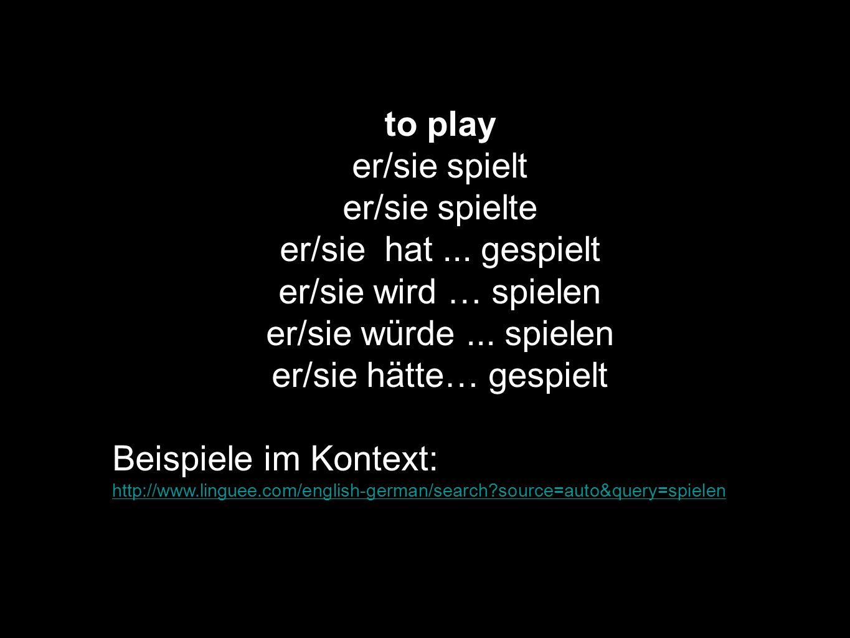 to play er/sie spielt er/sie spielte er/sie hat... gespielt er/sie wird … spielen er/sie würde... spielen er/sie hätte… gespielt Beispiele im Kontext: