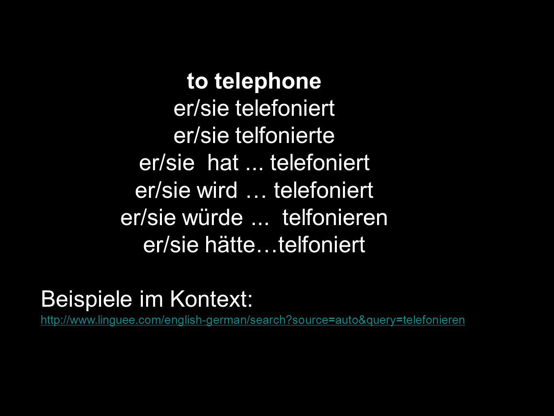 to telephone er/sie telefoniert er/sie telfonierte er/sie hat... telefoniert er/sie wird … telefoniert er/sie würde... telfonieren er/sie hätte…telfon