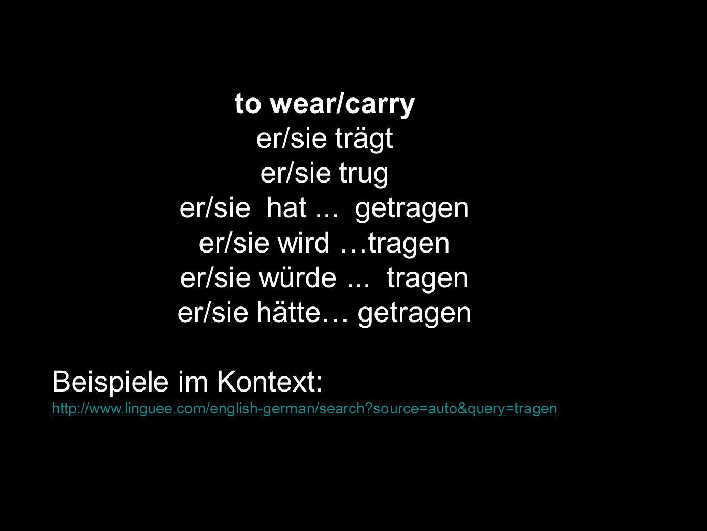 to wear/carry er/sie trägt er/sie trug er/sie hat... getragen er/sie wird …tragen er/sie würde... tragen er/sie hätte… getragen Beispiele im Kontext: