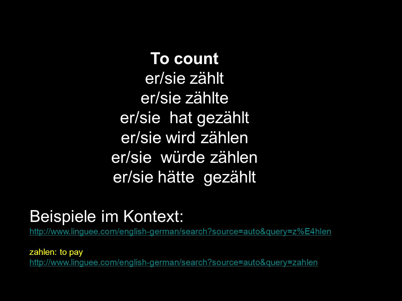 To count er/sie zählt er/sie zählte er/sie hat gezählt er/sie wird zählen er/sie würde zählen er/sie hätte gezählt Beispiele im Kontext: http://www.li