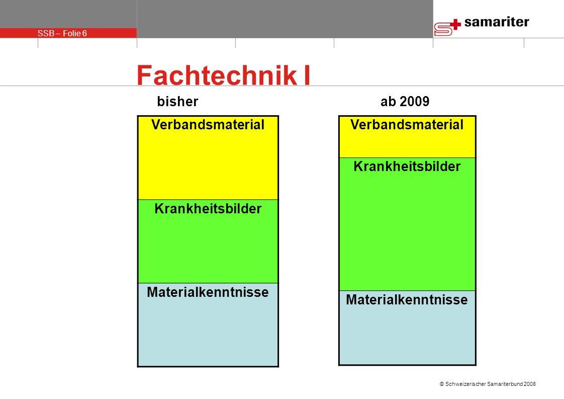 SSB – Folie 6 © Schweizerischer Samariterbund 2008 Fachtechnik I Verbandsmaterial Krankheitsbilder Materialkenntnisse Verbandsmaterial Krankheitsbilder Materialkenntnisse bisherab 2009