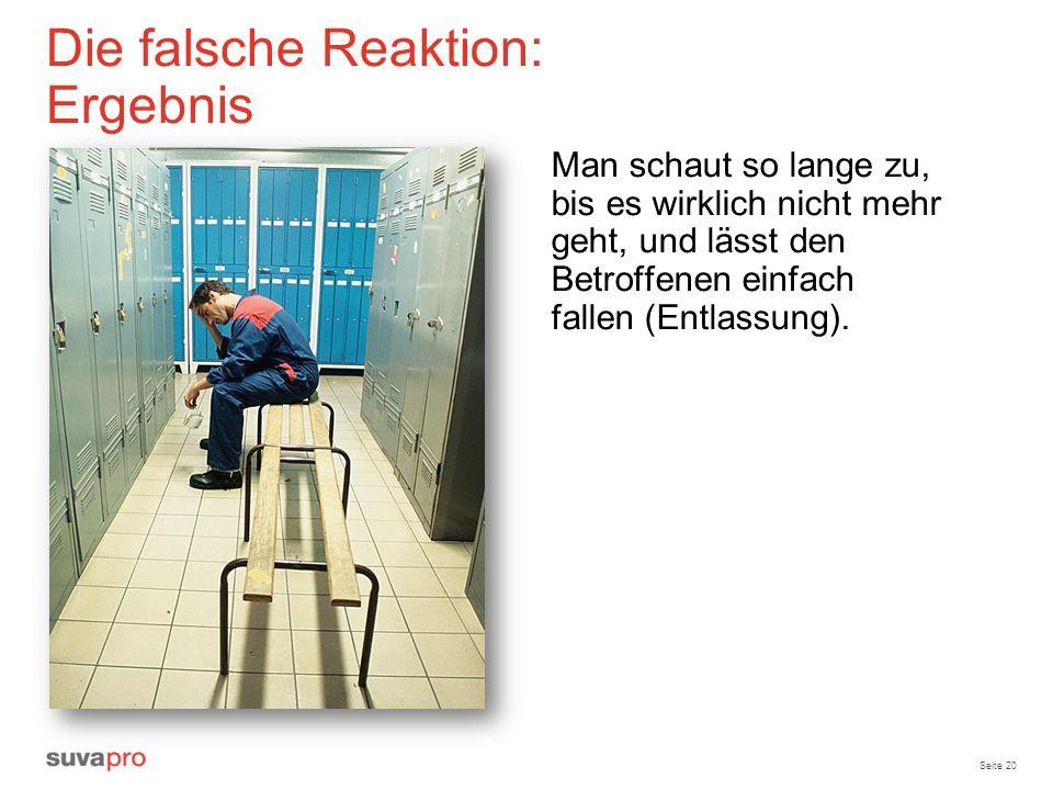 Seite 20 Die falsche Reaktion: Ergebnis Man schaut so lange zu, bis es wirklich nicht mehr geht, und lässt den Betroffenen einfach fallen (Entlassung)