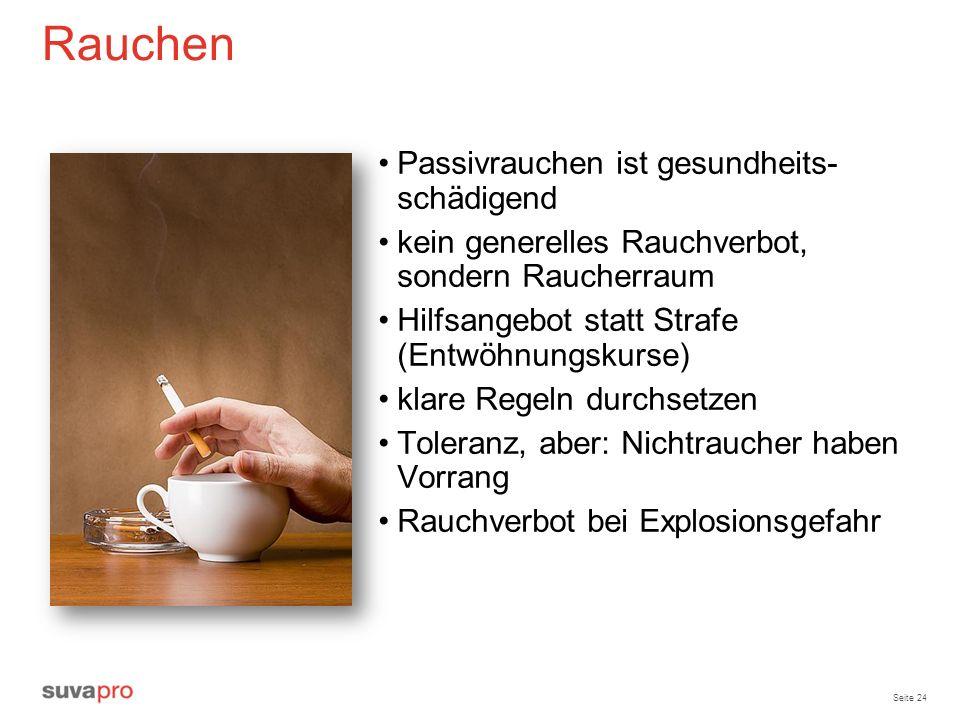 Seite 24 Rauchen Passivrauchen ist gesundheits- schädigend kein generelles Rauchverbot, sondern Raucherraum Hilfsangebot statt Strafe (Entwöhnungskurs