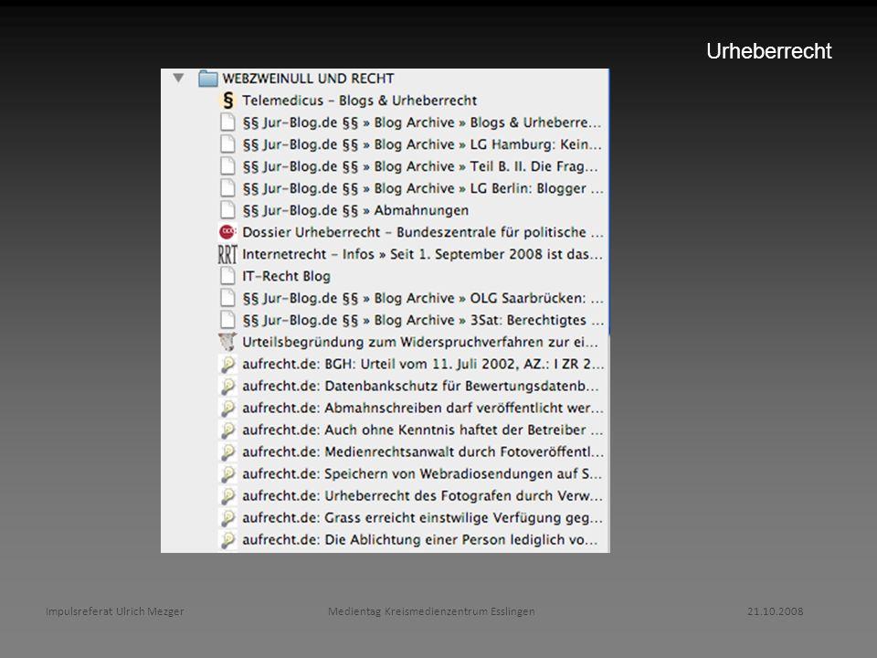 Impulsreferat Ulrich Mezger Medientag Kreismedienzentrum Esslingen 21.10.2008 Urheberrecht