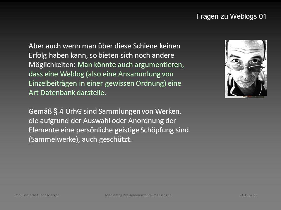 Impulsreferat Ulrich Mezger Medientag Kreismedienzentrum Esslingen 21.10.2008 Fragen zu Weblogs 01 Aber auch wenn man über diese Schiene keinen Erfolg