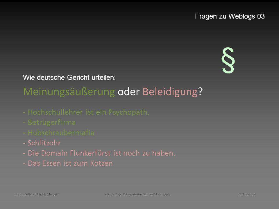Impulsreferat Ulrich Mezger Medientag Kreismedienzentrum Esslingen 21.10.2008 Fragen zu Weblogs 03 Meinungsäußerung oder Beleidigung? - Hochschullehre