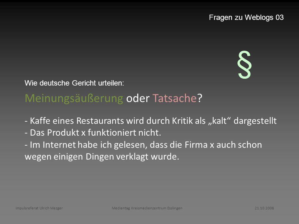 Impulsreferat Ulrich Mezger Medientag Kreismedienzentrum Esslingen 21.10.2008 Fragen zu Weblogs 03 Meinungsäußerung oder Tatsache? - Kaffe eines Resta