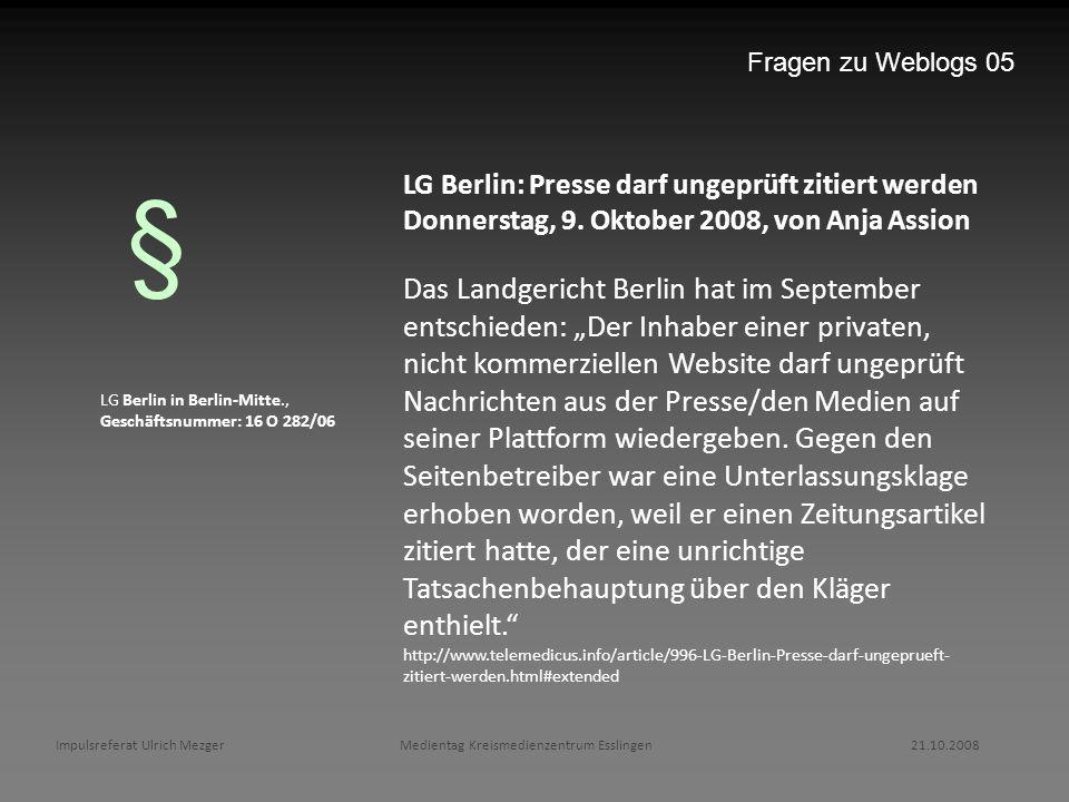 Impulsreferat Ulrich Mezger Medientag Kreismedienzentrum Esslingen 21.10.2008 Fragen zu Weblogs 05 LG Berlin in Berlin-Mitte., Geschäftsnummer: 16 O 2