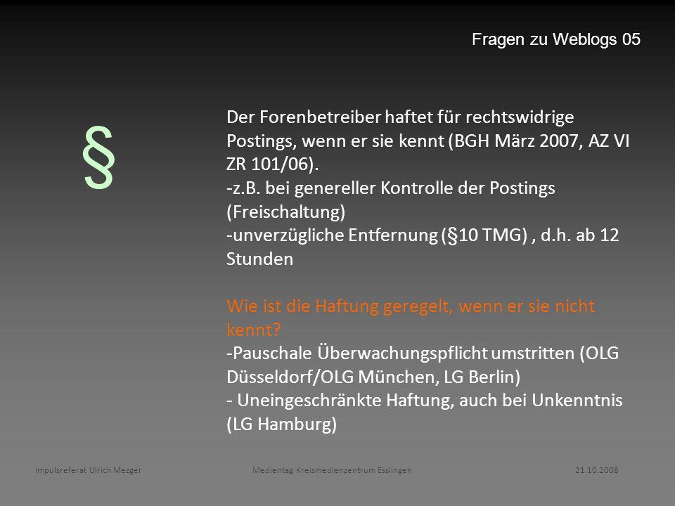 Impulsreferat Ulrich Mezger Medientag Kreismedienzentrum Esslingen 21.10.2008 Fragen zu Weblogs 05 Der Forenbetreiber haftet für rechtswidrige Posting